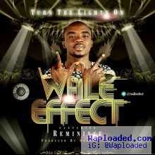 Wale Effect - Turn The Lights On (Prod. by Dokta Frabs)  ft Reminisce